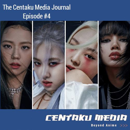 Centaku Media Journal = Episode #4 [Episode Art] (Pictured: BLACKPINK)