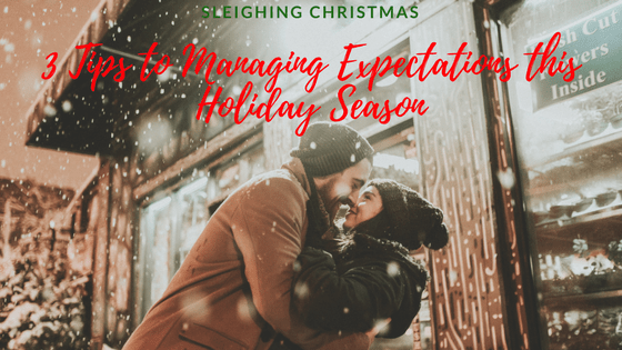 Sleighing Christmas: 3 Tips to Managing Expectations this Holiday Season