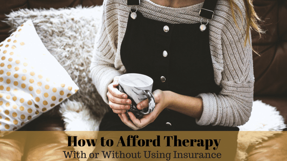 How to Afford Therapy (With or Without Using Insurance)
