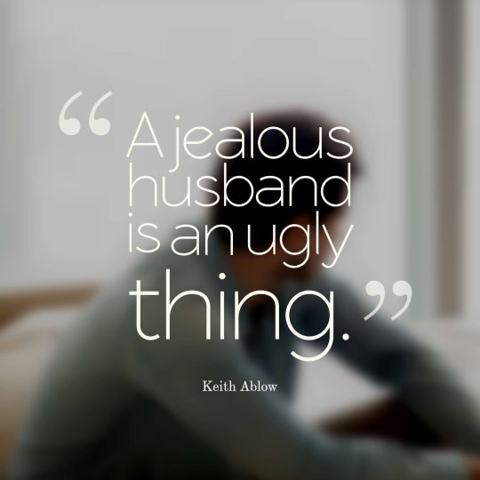 A jealous husband is an ugly thing.