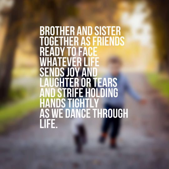 Brother and sister together as friends ready to face whatever life sends Joy and laughter or tears and strife holding hands tightly as we dance through life.