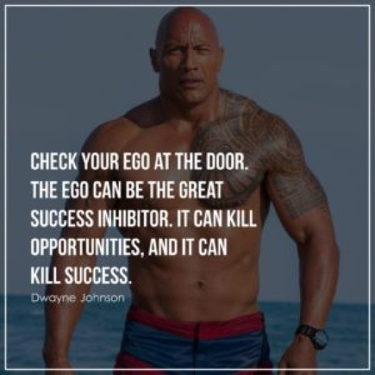Check your ego at the door. The ego can be the great success inhibitor. It can kill opportunities, and it can kill success.