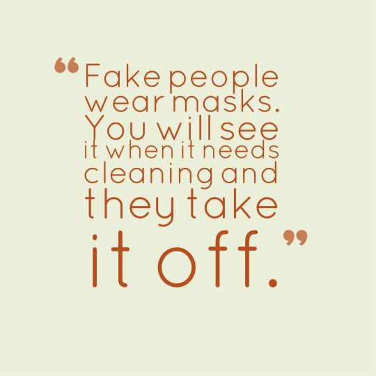 Fake people wear masks. You will see it when it needs cleaning and they take it off.