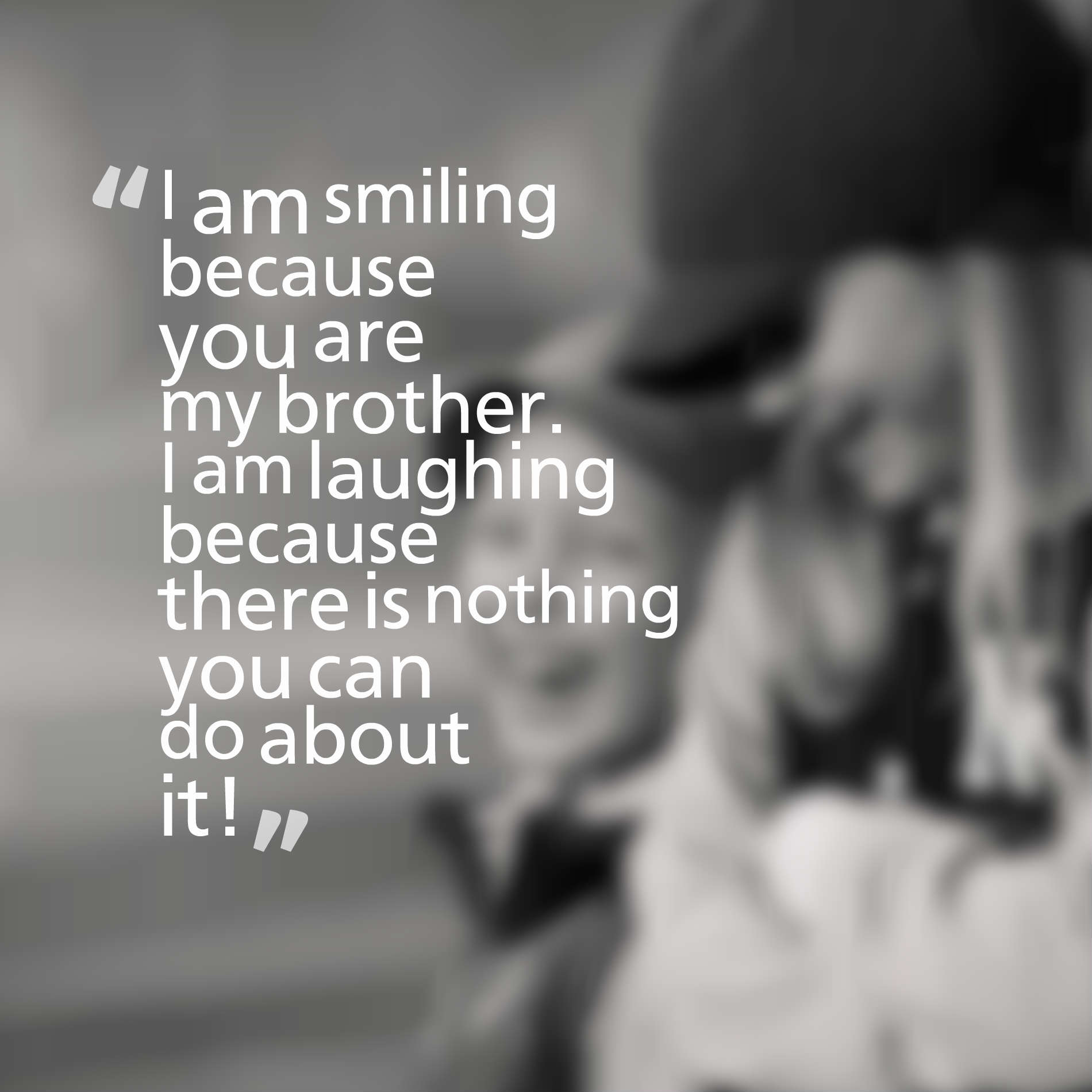 My About I Because I Theres Do You Your Can Love Sister You Because Laugh Nothing It