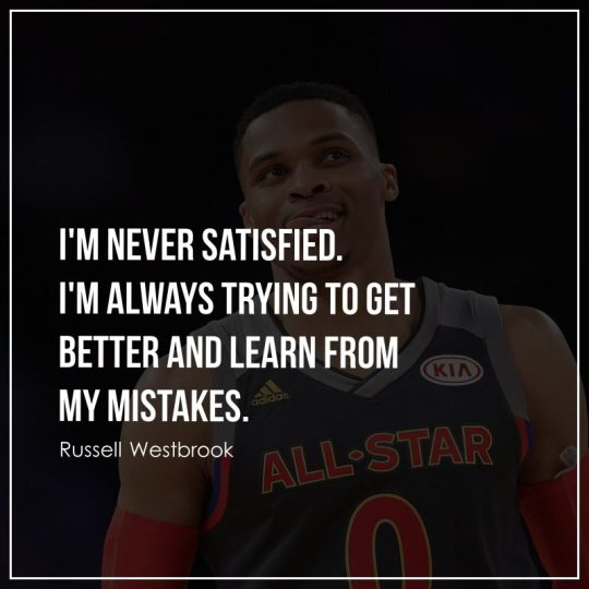 I'm never satisfied. I'm always trying to get better and learn from my mistakes.