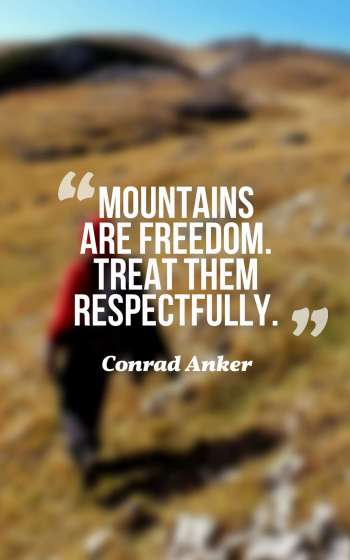 Mountains are freedom. Treat them respectfully.