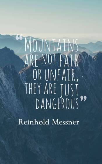 Mountains are not fair or unfair, they are just dangerous