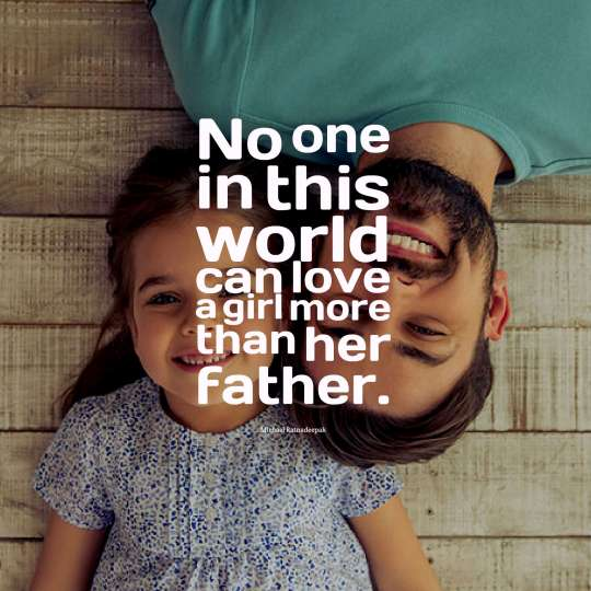 No one in this world can love a girl more than her father.