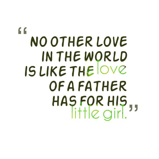 No other love in the world is like the love of a father has for his little girl.