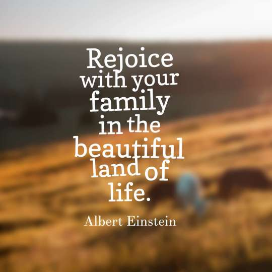 Rejoice with your family in the beautiful land of life.