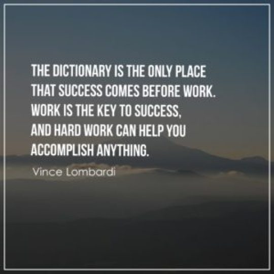 The dictionary is the only place that success comes before work.
