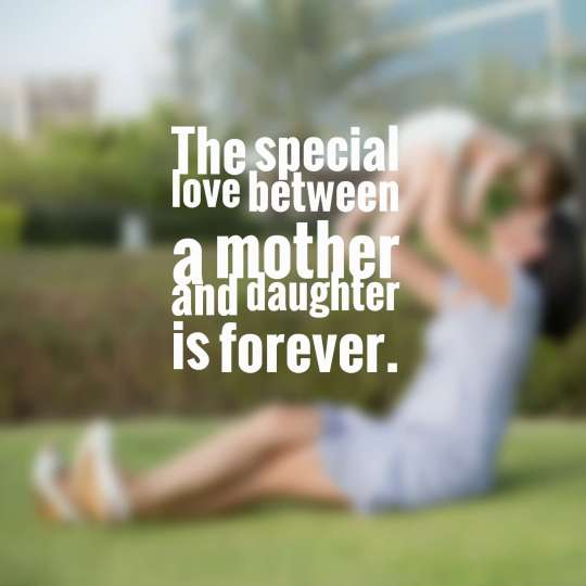 The special love between a mother and daughter is forever.