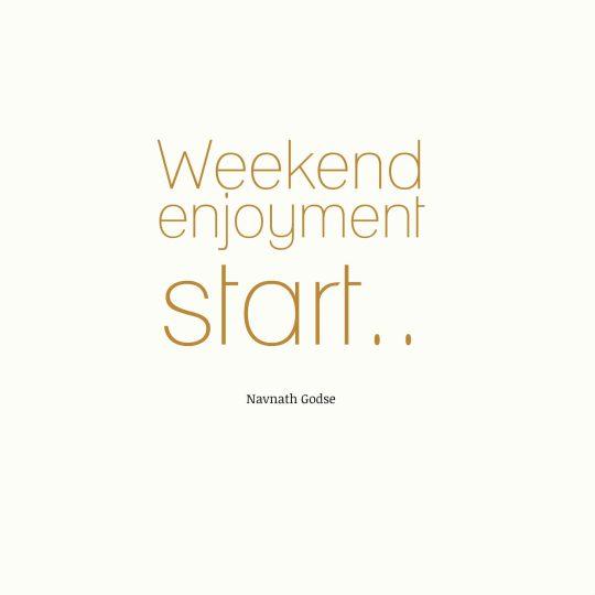 Weekend enjoyment start.