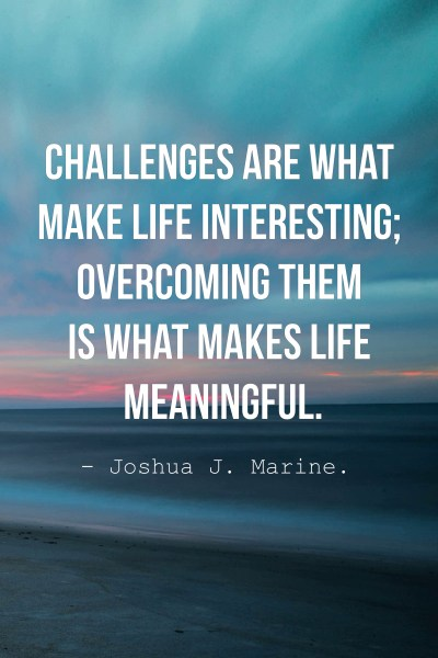 Top 50 Inspirational Challenges Quotes And Sayings