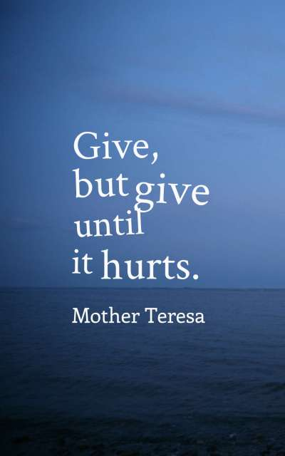 Give, but give until it hurts.