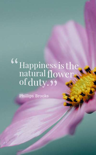 Happiness is the natural flower of duty.
