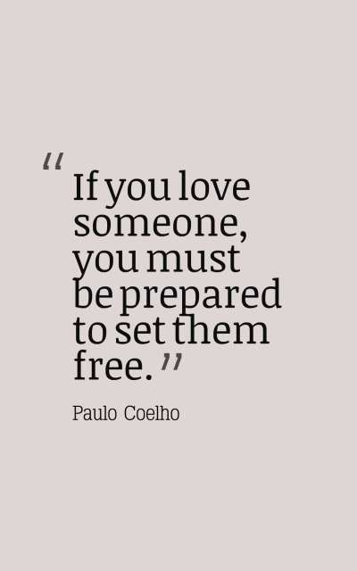 If you love someone, you must be prepared to set them free.