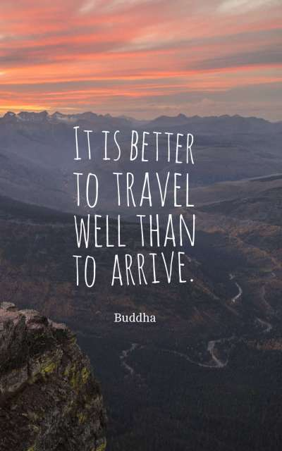 It is better to travel well than to arrive.