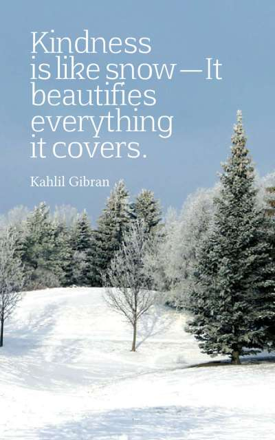 Kindness is like snow—It beautifies everything it covers.