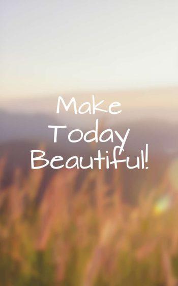 Make Today Beautiful!