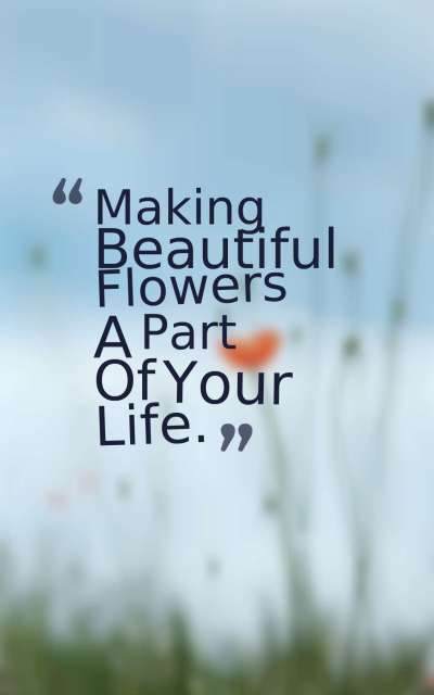 Making Beautiful Flowers A Part Of Your Life.