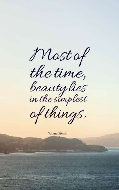 Most of the time, beauty lies in the simplest of things.