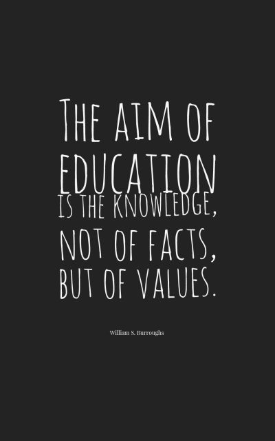 The aim of education is the knowledge, not of facts, but of values.