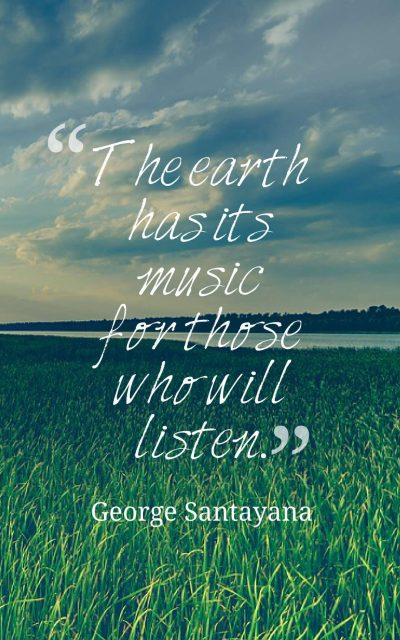 The earth has its music for those who will listen.