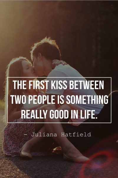 The first kiss between two people is something really good in life.