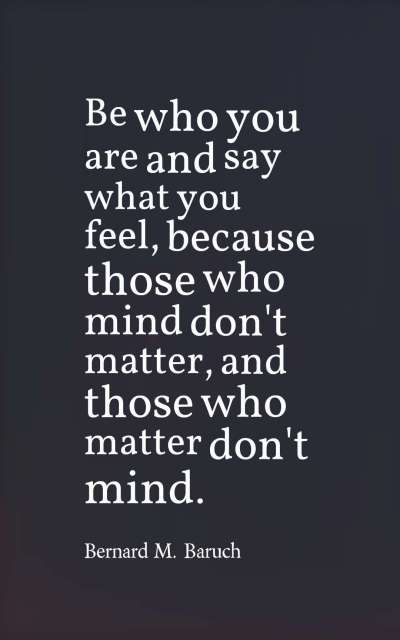 Be who you are and say what you feel