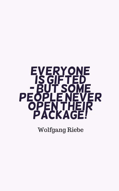 Everyone is gifted - but some people never open their package!