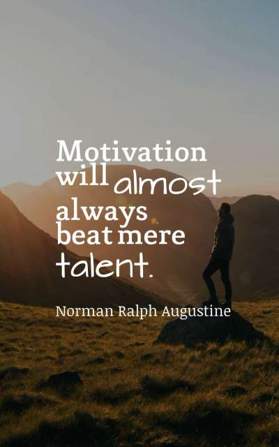 Motivation will almost always beat mere talent.