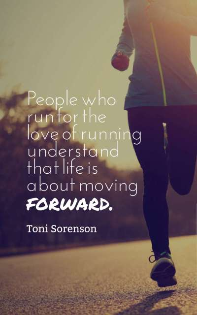 People who run for the love of running understand that life is about moving forward.
