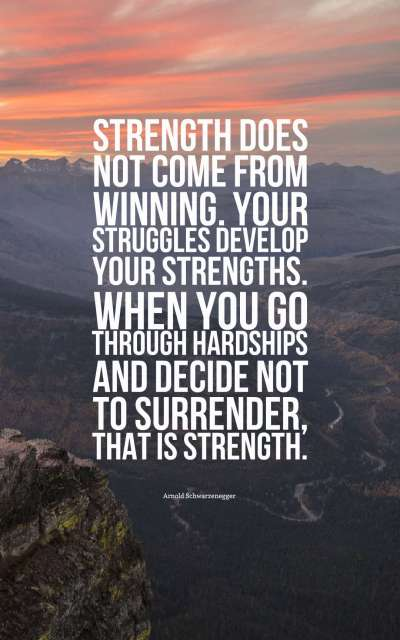 Strength does not come from winning.