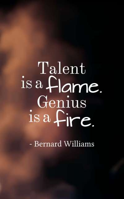 Talent is a flame. Genius is a fire.