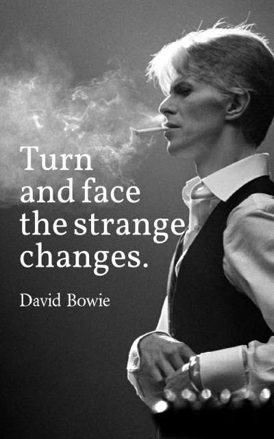 Turn and face the strange changes.