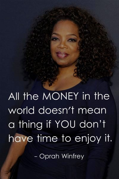 All the money in the world doesn't mean a thing if you don't have time to enjoy it.