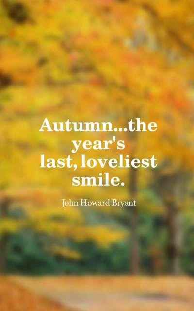 Autumn...the year's last, loveliest smile.
