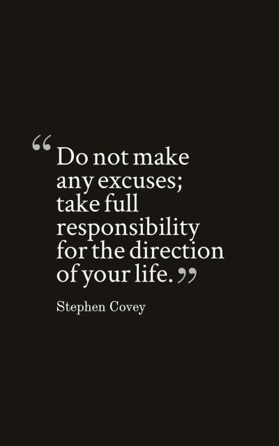 Do not make any excuses; take full responsibility for the direction of your life.