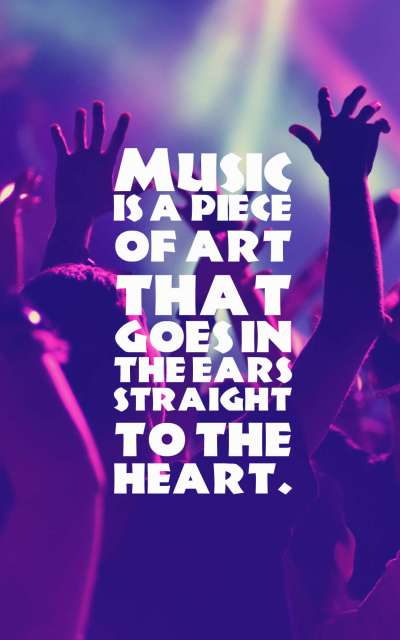 Music is a piece of art that goes in the ears straight to the heart.