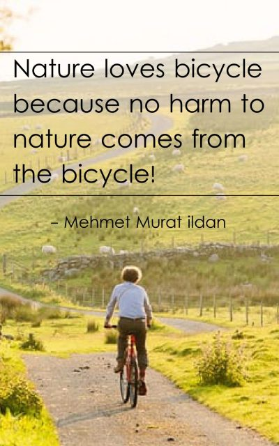 Nature loves bicycle because no harm to nature comes from the bicycle!