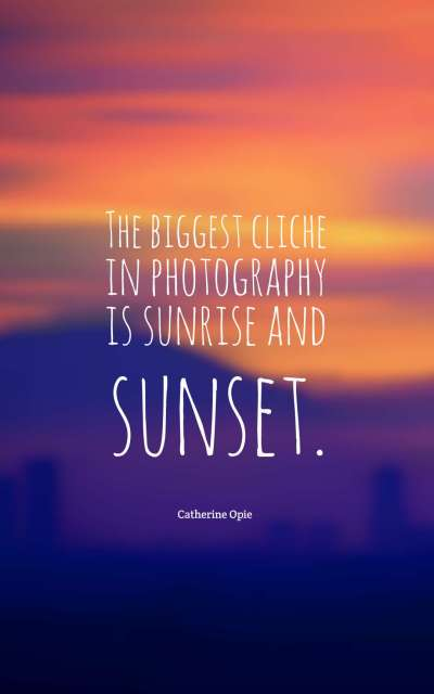 The biggest cliche in photography is sunrise and sunset.