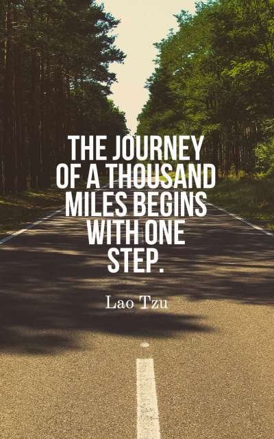 The journey of a thousand miles begins with one step.