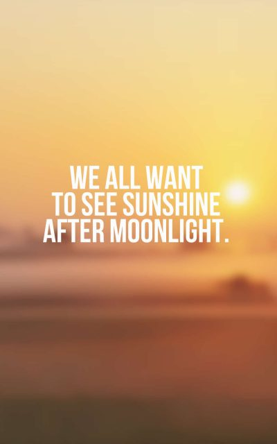 We all want to see Sunshine after Moonlight.