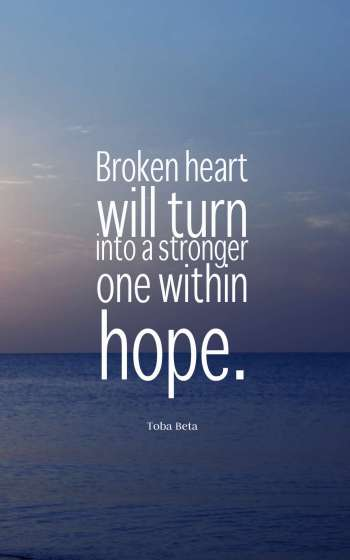 Broken heart will turn into a stronger one within hope.