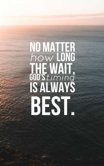 No matter how long the wait, God's timing is always best.