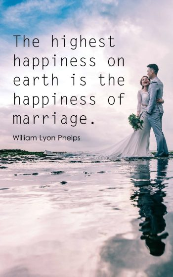 The highest happiness on earth is the happiness of marriage.