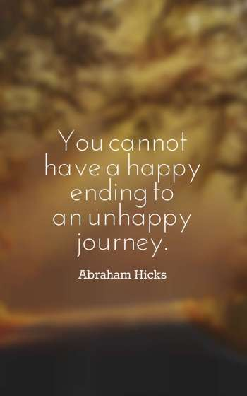 You cannot have a happy ending to an unhappy journey.
