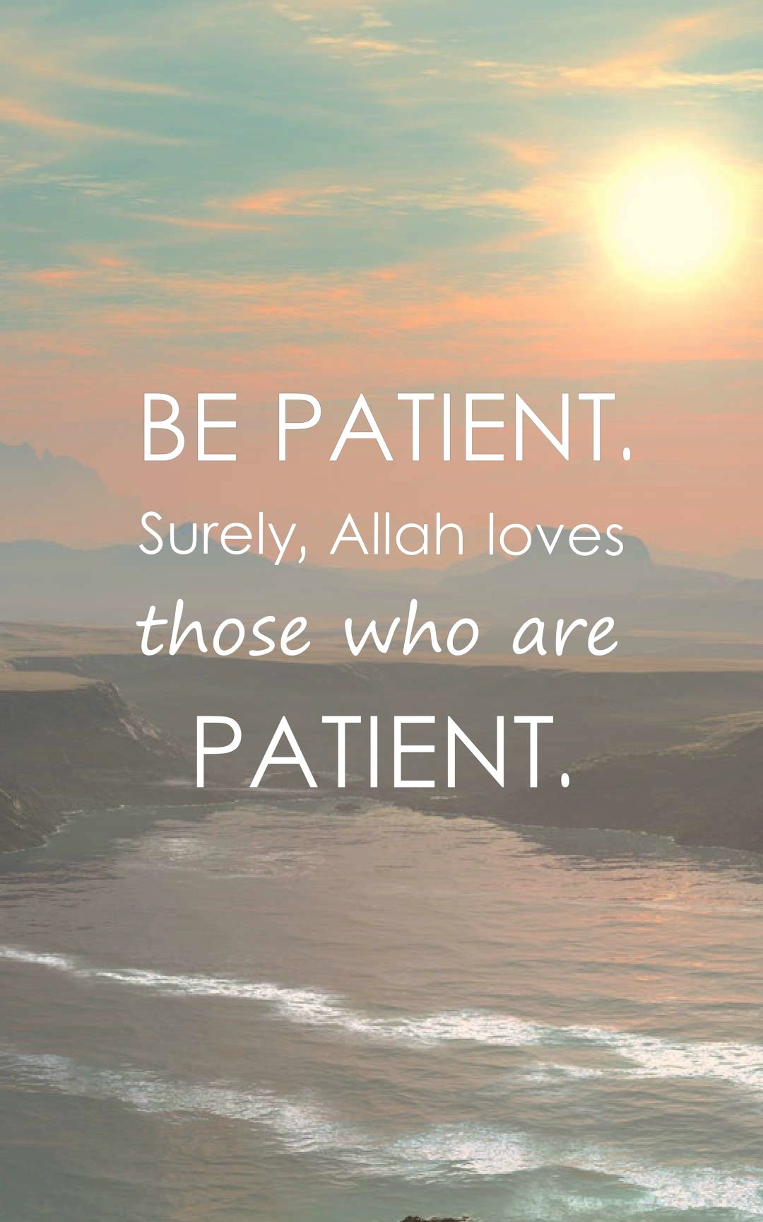 Be patient. Surely, Allah loves those who are patient.
