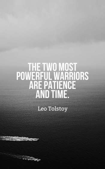 The two most powerful warriors are patience and time.